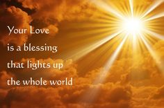Your Love is a blessing that lights up the whole world