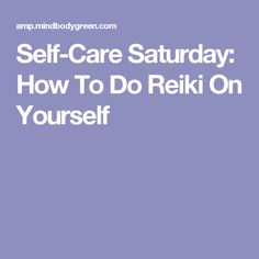 Self-Care Saturday: How To Do Reiki On Yourself