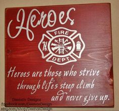 Firefighter Sign, Firefighter Decor, Distressed Wood Sign, Firefighter Heroes, First Responder Signs, Firefighter Home- Heroes Never Give Up by DeenasDesign on Etsy https://www.etsy.com/listing/106346351/firefighter-sign-firefighter-decor