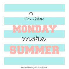 Less Monday More Summer free printable in celebration of summer just around the corner.