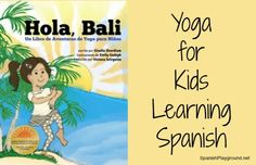 Yoga for Kids Learning Spanish: Hola Bali. A fun Spanish book for kids that incorporates yoga. This Spanish yoga story from Kids Yoga Stories is a great way to get kids moving and learning. Movement, patterns and simple language make this kids book perfect for children learning Spanish. http://spanishplayground.net/yoga-for-kids-learning-spanish-hola-bali/