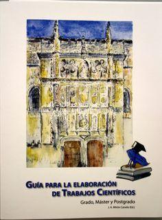 Guía para la elaboración de trabajos científicos : grado, máster y postgrado / J. A. Mirón Canelo (ed.)