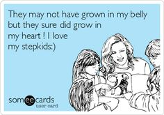 They may not have grown in my belly but they sure did grow in my heart ! I love my stepkids:) my future husband om sri sai ram om sai ram . Step Children Quotes, Quotes For Kids, My Children, Mom Quotes, Cute Quotes, Crazy Ex Wife, Deadbeat Moms, Step Parenting, Step Kids