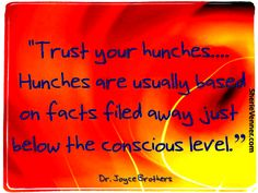 Trust your hunches.