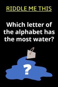 Riddle me this: Which letter of the alphabet has the most water?? Tricky Riddles, Riddles With Answers, Riddle Of The Day, Best Riddle, Brain Teasers, Alphabet, Clever, Lettering, Kids