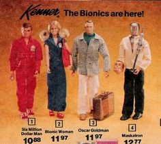 I had the Six Million Dollar Man and the Bionic Woman dolls as a little girl.