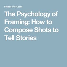 The Psychology of Framing: How to Compose Shots to Tell Stories #OverviewofFilmSchools #FilmSchoolsReview