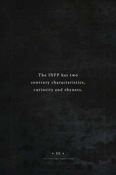 Infp ...curiosity YESss ...shyness well...