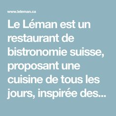 Le Léman est un restaurant de bistronomie suisse, proposant une cuisine de tous les jours, inspirée des régions suisses utilisant les produits du Québec Restaurants, D Day, Products, Kitchens, Restaurant, Diners