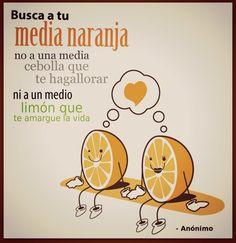Ni limon, ni cebolla, busca tu media naranja, que te haga sonreir cada mañana....... #yvolveraempezar #nuncaestarde