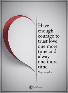 Have enough courage to trust love one more time and always one more time. - Maya Angelou  #powerofpositivity #positivewords  #positivethinking #inspirationalquote #motivationalquotes #quotes #life #love #courage #trust #mayaangelou #mayaangelouquotes