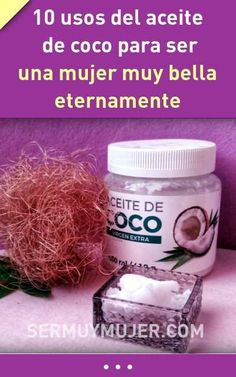 10 usos del aceite de coco para ser una mujer muy bella eternamente #aceitedecoco #belleza #pelo #piel #mascarillas #trucosdebelleza
