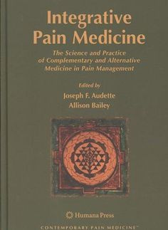 Integrative Pain Medicine: The Science and Practice of Complementary and Alternative Medicine in Pain Management