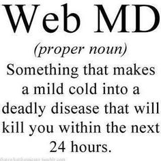 Web Md, so true