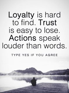 Quotes Loyalty Trust and actions have a deep relationship.