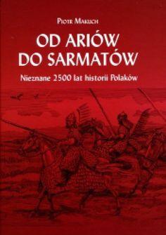 Okładka książki Od Ariów do Sarmatów. Nieznane 2500 lat historii Polaków