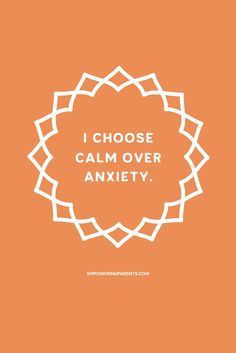 I choose calm over anxiety. | 25 Mantras for Moms #parenting