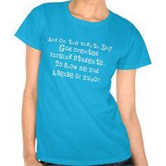 Hilarious Nursing Student T-Shirts God http://www.zazzle.com/hilarious_nursing_student_t_shirts_god-235937686639129640?rf=238282136580680600