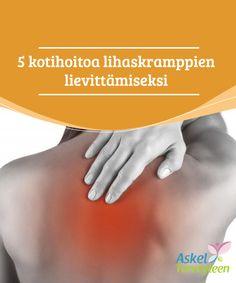5 kotihoitoa lihaskramppien lievittämiseksi  Jatkuva ja liiallinen lihasten käyttö sekä fyysinen rasitus ovat kaksi pääsyytä epämukaviin lihaskramppeihin, jotka saattavat keskeyttää päivän harmillisesti.