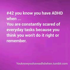 You Know You Have ADHD When..