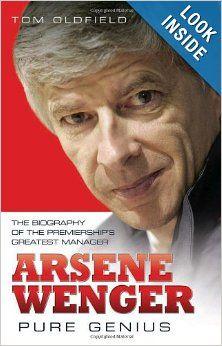 Arsene Wenger: Pure Genius: Tom Oldfield: 9781843581895: Amazon.com: Books