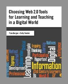 Choosing Web 2.0 tools for learning and teaching in a digital world / Pam Berger and Sally Trexler ; foreword by Joyce Valenza. / Santa Barbara, Calif. : Libraries Unlimited, c2010.
