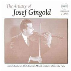 Josef Gingold - The Artistry Of Josef Gingold