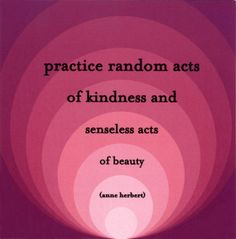 Random acts of kindness, senseless acts of beauty Magic Words, Good Thoughts, Some Words, Food For Thought, Random Acts, Good Deeds, Word Art, Acting, Gratitude