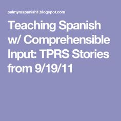 Teaching Spanish w/ Comprehensible Input: TPRS Stories from 9/19/11