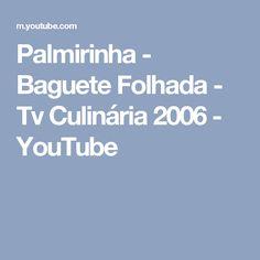Palmirinha - Baguete Folhada - Tv Culinária 2006 - YouTube