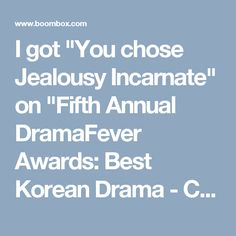 """I got """"You chose Jealousy Incarnate"""" on """"Fifth Annual DramaFever Awards: Best Korean Drama - Comedy"""". What about you?"""