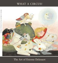 """Exhibition catalog for What a Circus! The Art of Etienne Delessert at The Eric Carle Museum, February 8, 2011 to June 5, 2011.  40 pages, full color. Includes essays: """"The World of Etienne Delessert"""" by David Macaulay, """"Why Grow Up?"""" by Etienne Delessert and """"Interview with Etienne Delessert"""" by Emmanuelle Martinat-Dupre."""
