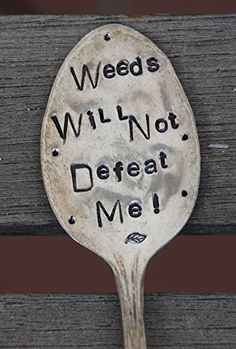 GARDEN MARKER Plant Stake ~ WEEDS WILL NOT DEFEAT ME ~ with dots and leaf // Herb Marker. Vintage Silver Plate spoon flattened and stamped WEEDS WILL NOT DEFEAT ME with dots and leaf stamp stick these in a house plant or a pot of flowers or herbs please feel free to write with questions.