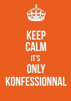 Keep calm it's only Konfessionnal