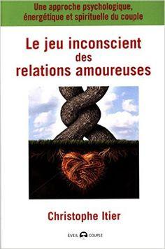 Le jeu inconscient des relations amoureuses > Christophe Itier
