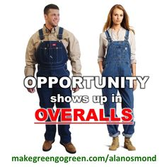OPPORTUNITY shows up in OVERALLS!  makegreengogreen.com/alanosmond  #Opportunity #Income #WorkFromHome #Lifestyle #Family #Time