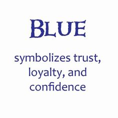 blue: symbolizes trust, loyalty and confidence.
