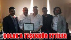 ÇOLAK'A TEŞEKKÜR ETTİLER
