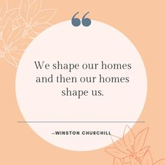 """""""We shape our homes and then our homes shape us. Encouraging Images, Interior Design Quotes, Latest Instagram, Negative Space, Quote Of The Day, Homes, Winston Churchill, Shape, Blog"""