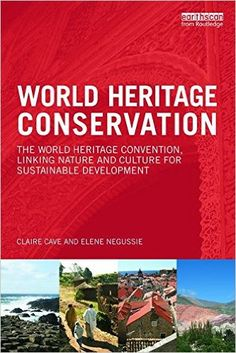 World Heritage Conservation: The World Heritage Convention, Linking Culture and Nature for Sustainable Development: Amazon.co.uk: Claire Cave, Elene Negussie: 9780415728553: Books