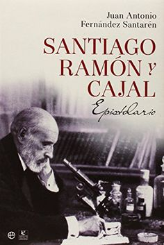Santiago Ramón y Cajal : epistolario / Juan Antonio Fernández Santarén
