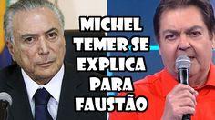 MICHEL TEMER SE EXPLICA PARA FAUSTÃO