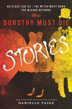 Dorothy Must Die Stories: No Place Like Oz, The Witch Must Burn, The Wizard Returns by Danielle Paige