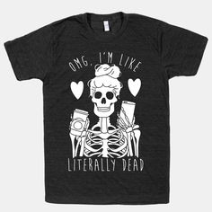 Omg I'm Like Literally Dead | T-Shirts, Tank Tops, Sweatshirts and Hoodies | HUMAN