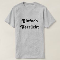 Einfach  Verrückt, Just Crazy in German T-Shirt - click to get yours right now!