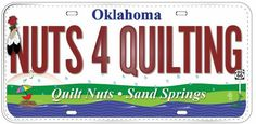 LICENSE PLATE OF THE DAY! Quilt Nuts 216 N Main St Sand Springs, OK  74063 (918) 694-8507 www.quiltnuts.com  https://www.facebook.com/QuiltNuts