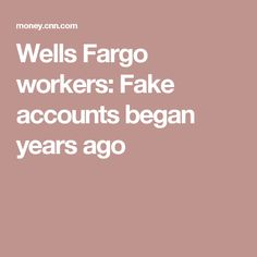 Wells Fargo workers: Fake accounts began years ago