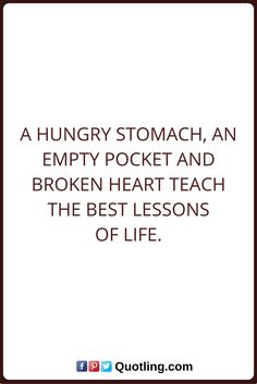 Life Lessons Quotes A Hungry stomach, an empty pocket and broken heart teach the best lessons of life.
