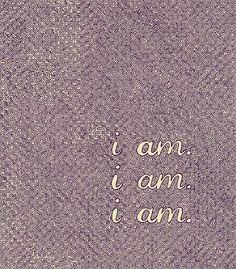 I took a deep breath and listened to the old brag of my heart:   I am, I am, I am.