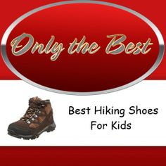 Choosing the best hiking shoes and hiking boots for children